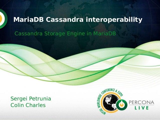 Cassandra Storage Engine in MariaDB MariaDB Cassandra interoperability Sergei Petrunia Colin Charles