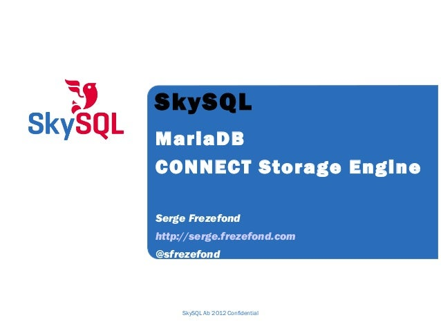 SkySQL MariaDB CONNECT Storage Engine Serge Frezefond http://serge.frezefond.com @sfrezefond  SkySQL Ab 2012 Confidential