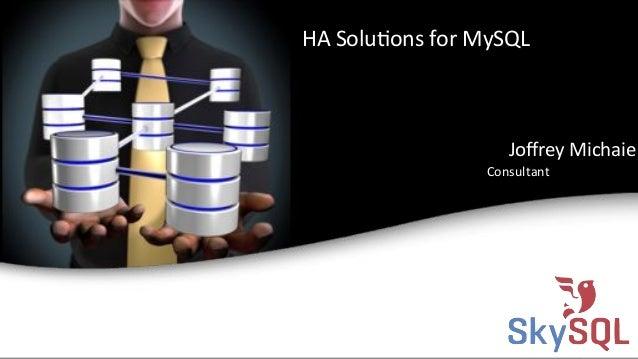 HA&Solu4ons&for&MySQL&  Joffrey&Michaie& Consultant&  SkySQL&AB&©&2013&Confiden4al&