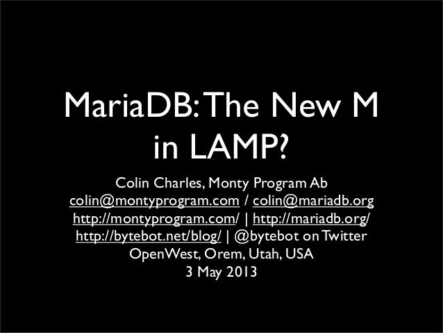 MariaDB:The New Min LAMP?Colin Charles, Monty Program Abcolin@montyprogram.com / colin@mariadb.orghttp://montyprogram.com/...