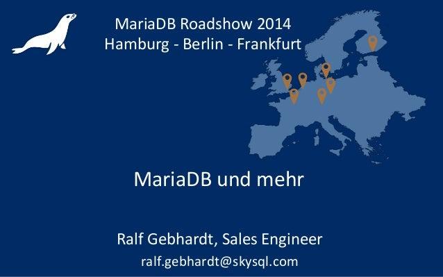 MariaDB und mehr MariaDB Roadshow 2014 Hamburg - Berlin - Frankfurt Ralf Gebhardt, Sales Engineer ralf.gebhardt@skysql.com