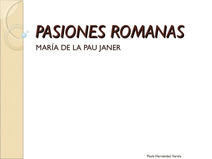 PASIONES ROMANAS MARÍA DE LA PAU JANER Paula Hernández Varela
