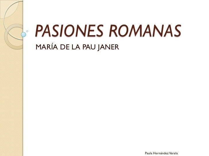 PASIONES ROMANASMARÍA DE LA PAU JANER                        Paula Hernández Varela