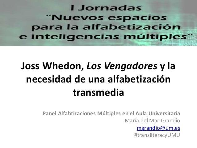 Joss Whedon, Los Vengadores y la necesidad de una alfabetización transmedia Panel Alfabtizaciones Múltiples en el Aula Uni...