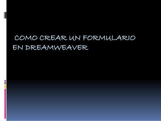 COMO CREAR UN FORMULARIO  EN DREAMWEAVER