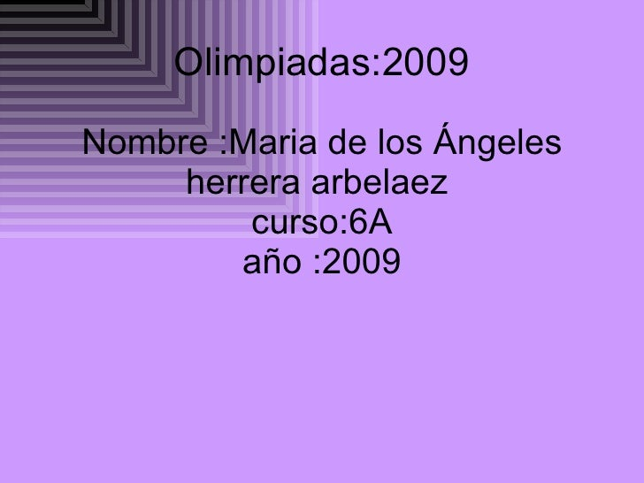 Nombre :Maria de los Ángeles herrera arbelaez  curso:6A año :2009 Olimpiadas:2009