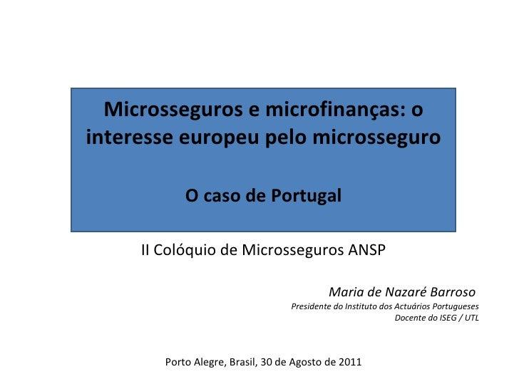 Microsseguros e microfinanças: o interesse europeu pelo microsseguro O caso de Portugal II Colóquio de Microsseguros ANSP ...