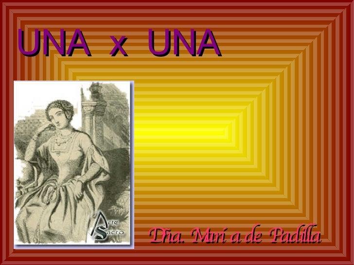 Dña. María de Padilla UNA  x  UNA