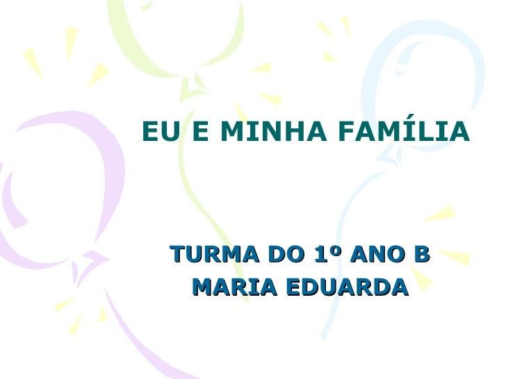 EU E MINHA FAMÍLIA TURMA DO 1º ANO B MARIA EDUARDA