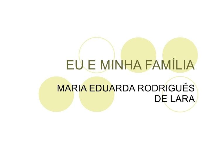 EU E MINHA FAMÍLIA MARIA EDUARDA RODRIGUÊS DE LARA