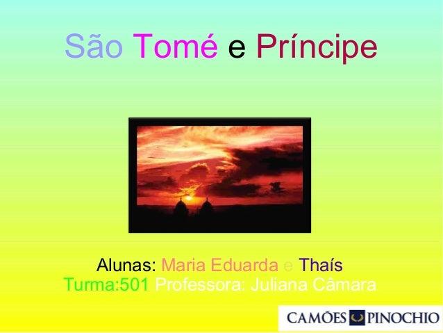Alunas: Maria Eduarda e Thaís Turma:501 Professora: Juliana Câmara São Tomé e Príncipe