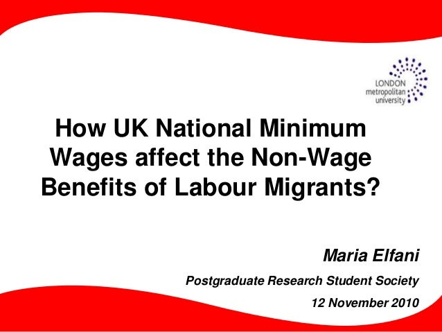 How UK National Minimum Wages affect the Non-Wage Benefits of Labour Migrants? Maria Elfani Postgraduate Research Student ...