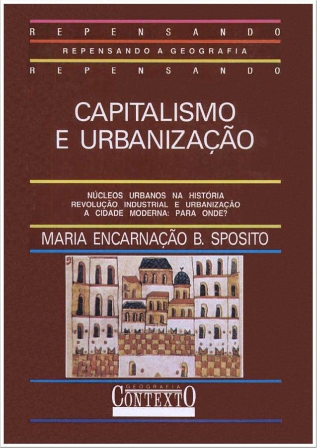 Maria Encarnação Beltrão Sposito  Capitalismo e Urbanização  Esta obra foi digitalizada pelo grupo Digital Source para pro...