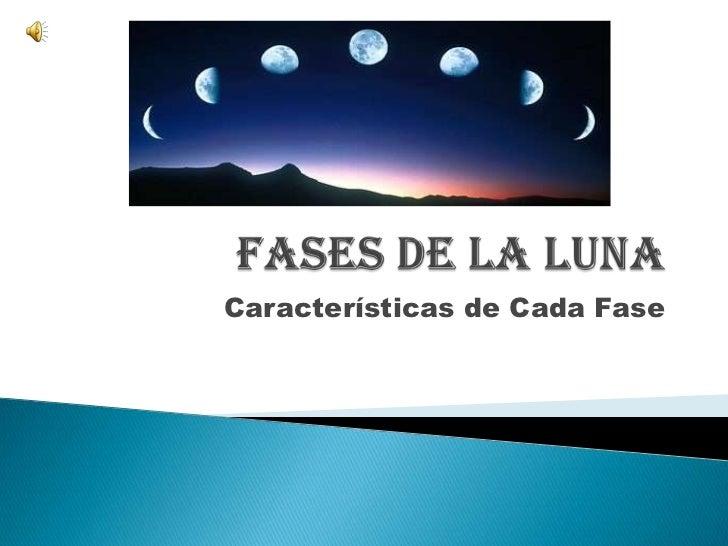 Fases de la Luna<br />Características de Cada Fase<br />