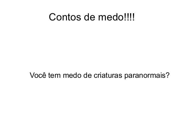Contos de medo!!!!  Você tem medo de criaturas paranormais?