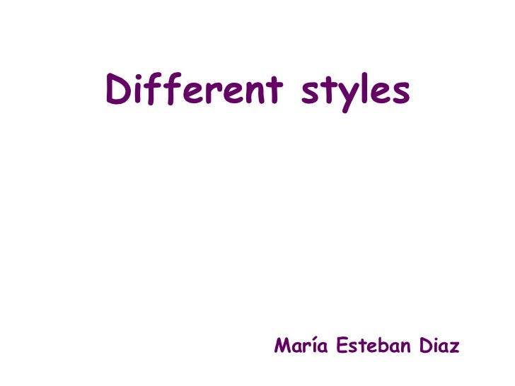 Different styles        María Esteban Diaz