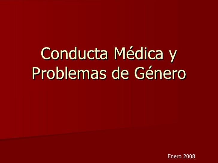 Conducta Médica y Problemas de Género Enero 2008