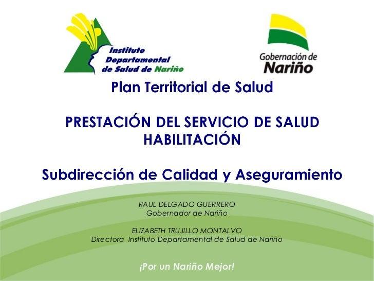 RAUL DELGADO GUERRERO              Gobernador de Nariño           ELIZABETH TRUJILLO MONTALVODirectora Instituto Departame...