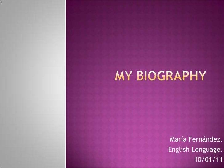 MY BIOGRAPHY<br />María Fernández.<br />EnglishLenguage.<br />10/01/11<br />