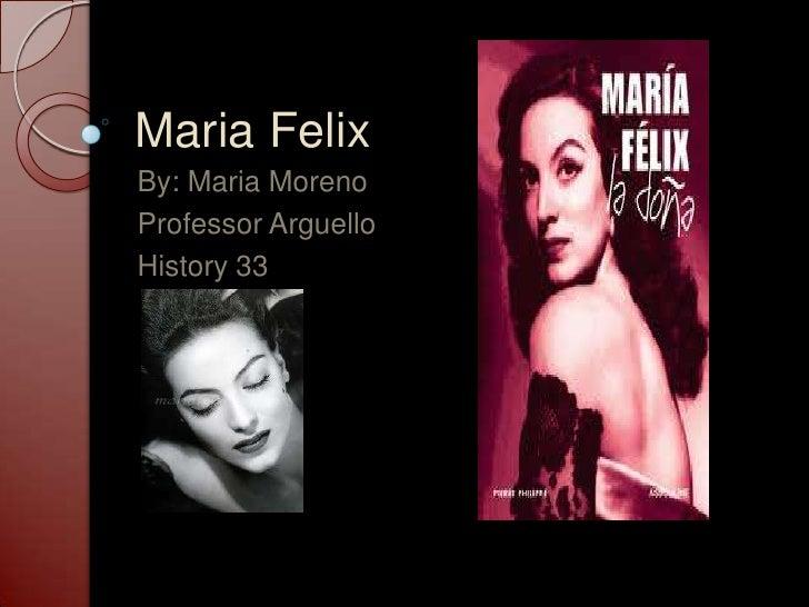 Maria Felix<br />By: Maria Moreno<br />Professor Arguello<br />History 33<br />