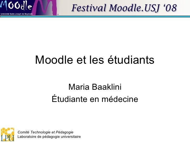 Moodle et les étudiants Maria Baaklini Étudiante en médecine