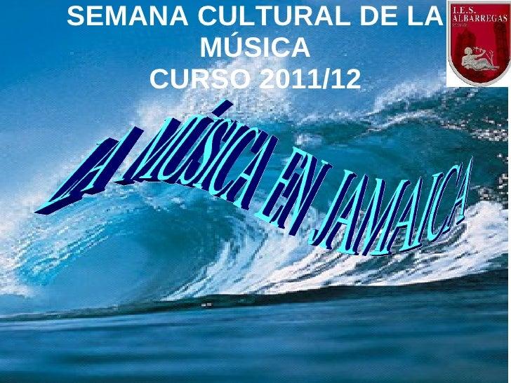 SEMANA CULTURAL DE LA       MÚSICA    CURSO 2011/12
