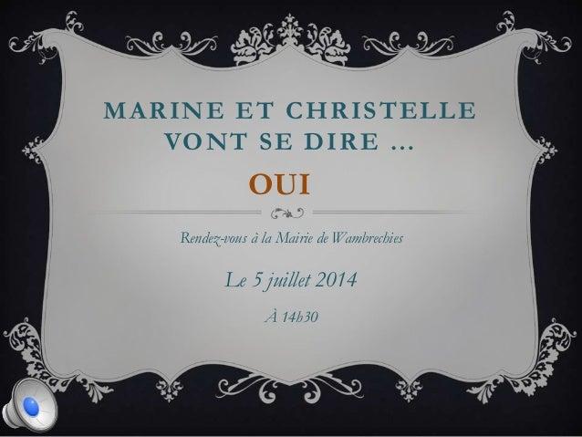 MARINE ET CHRISTELLE VONT SE DIRE … Rendez-vous à la Mairie de Wambrechies Le 5 juillet 2014 À 14h30 OUI