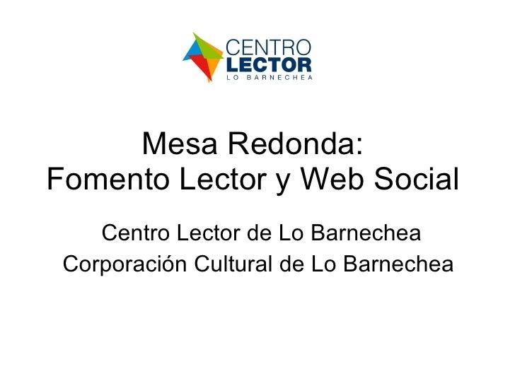 Mesa Redonda:  Fomento Lector y Web Social  Centro Lector de Lo Barnechea Corporación Cultural de Lo Barnechea