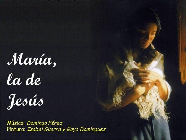 María,María,la dela deJesúsJesúsMúsica:Música: Domingo PérezDomingo PérezPintura:Pintura: Isabel Guerra y Goyo DomínguezIs...