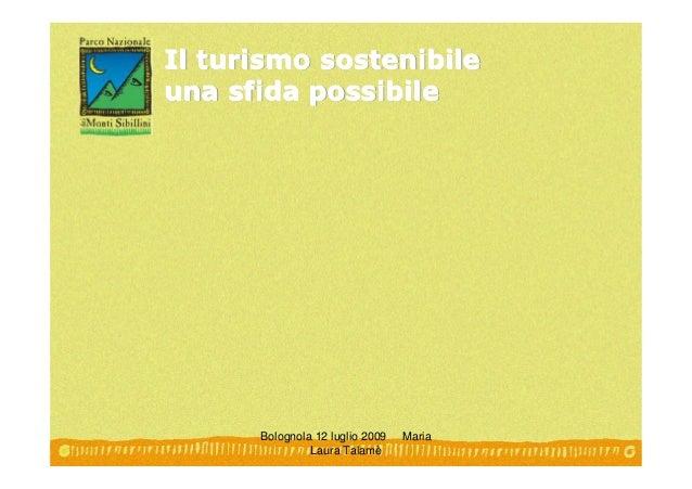 Il turismo sostenibileuna sfida possibile      Bolognola 12 luglio 2009   Maria               Laura Talamè