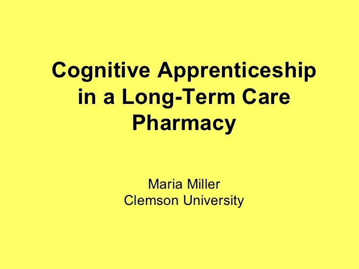 Cognitive Apprenticeship in a Long-Term Care Pharmacy Maria Miller Clemson University