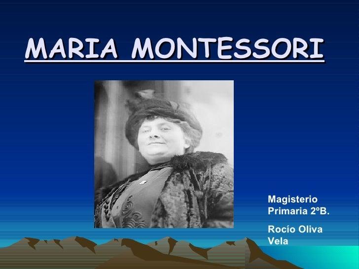 MARIA MONTESSORI Magisterio Primaria 2ºB. Rocío Oliva Vela