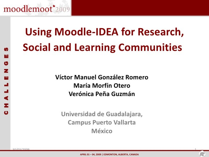 Using Moodle-IDEA for Research,                    Social and Learning Communities CHALLENGES                             ...