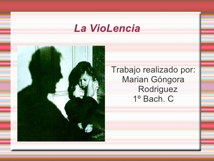 La VioLencia <ul>Trabajo realizado por: Marian Góngora Rodriguez 1º Bach. C </ul>