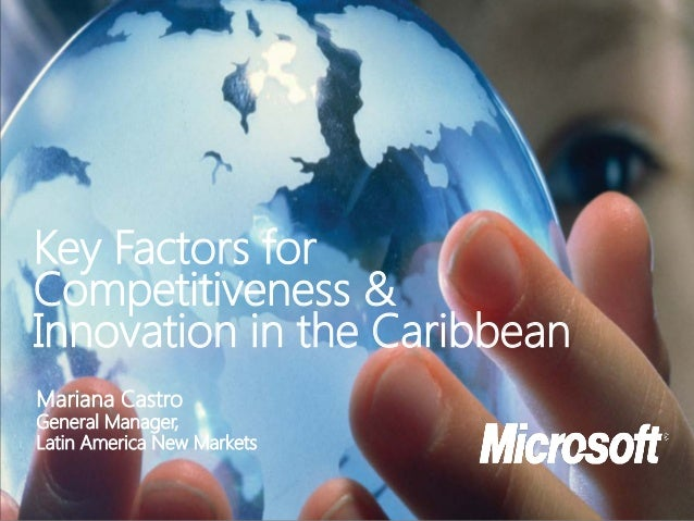 Key Factors for Competitiveness & Innovation in the Caribbean Mariana Castro  General Manager, Latin America New Markets
