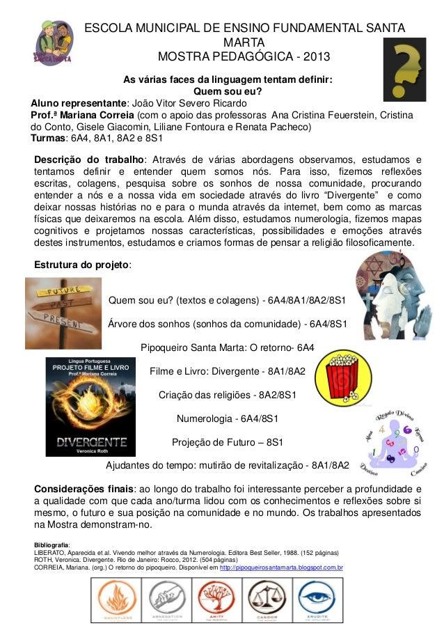 ESCOLA MUNICIPAL DE ENSINO FUNDAMENTAL SANTA MARTA MOSTRA PEDAGÓGICA - 2013 As várias faces da linguagem tentam definir: Q...