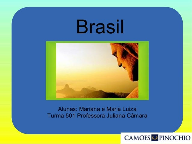 Brasil Alunas: Mariana e Maria Luiza Turma 501 Professora Juliana Câmara