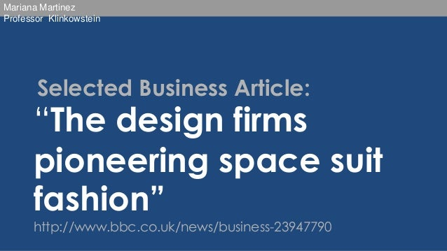 """Mariana Martinez Professor Klinkowstein  Selected Business Article:  """"The design firms pioneering space suit fashion"""" http..."""