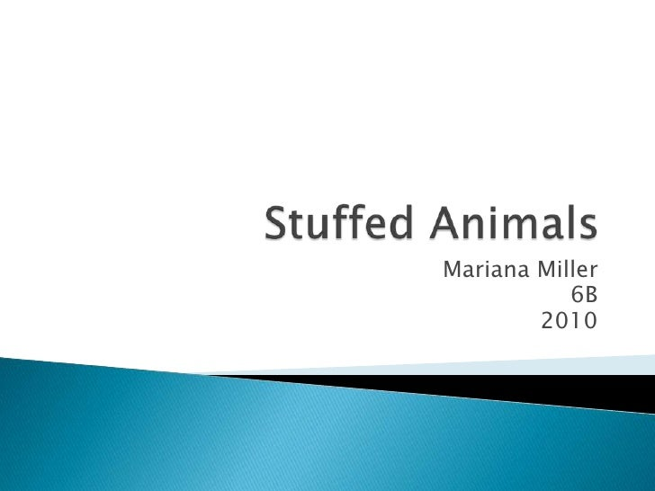 Stuffed Animals<br />Mariana Miller<br />6B<br />2010<br />