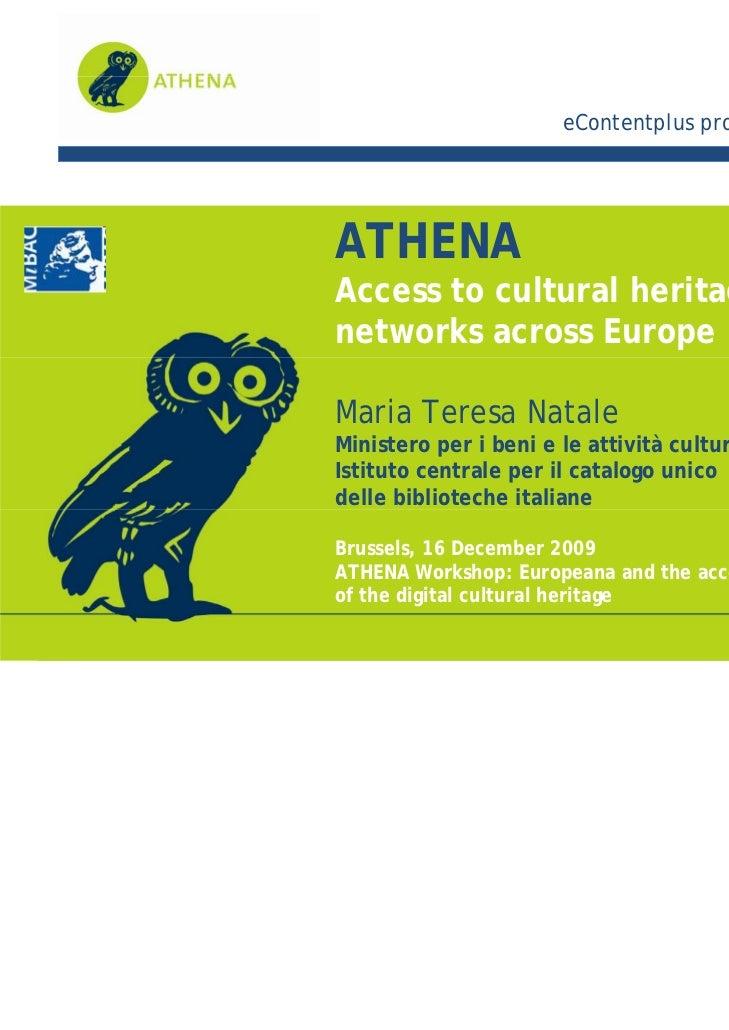 eContentplus programmeATHENAAccess to cultural heritagenetworks across EuropeMaria Teresa NataleMinistero per i beni e le ...