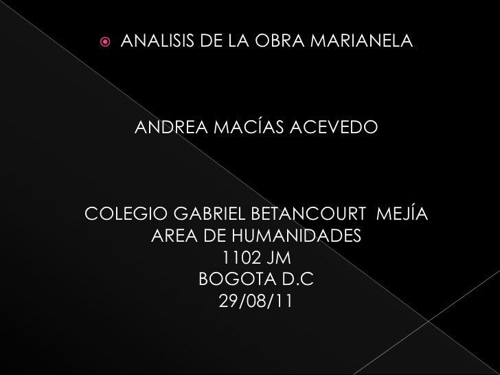 ANALISIS DE LA OBRA MARIANELA <br />ANDREA MACÍAS ACEVEDO<br />COLEGIO GABRIEL BETANCOURT  MEJÍA <br />AREA DE HUMANIDADES...