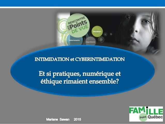 PLAN • La (Cyber) Intimidation • Les enjeux d'actualité • Les risques • Les pistes de solution Mariane Sawan et Famille Po...