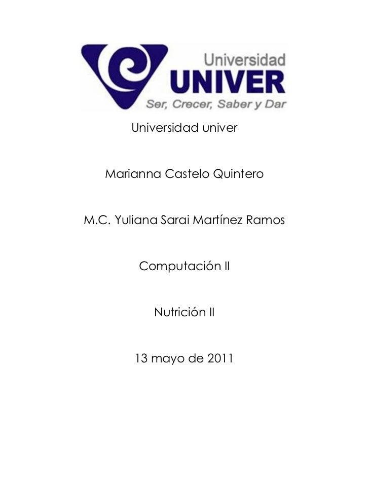Universidad univer   Marianna Castelo QuinteroM.C. Yuliana Sarai Martínez Ramos         Computación II           Nutrición...