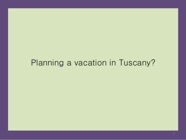 Planning a vacation in Tuscany? 1