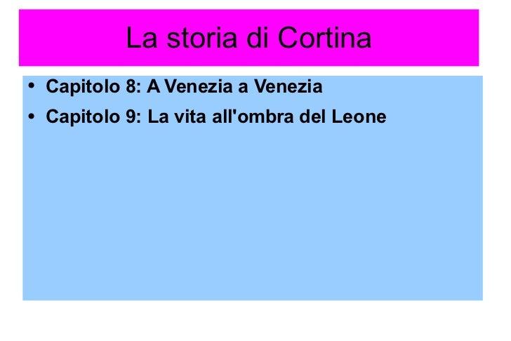 La storia di Cortina <ul><li>Capitolo 8: A Venezia a Venezia </li></ul><ul><li>Capitolo 9: La vita all'ombra del Leone </l...