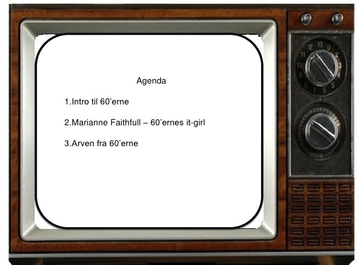 Agenda1.Intro til 60'erne2.Marianne Faithfull – 60'ernes it-girl3.Arven fra 60'erne