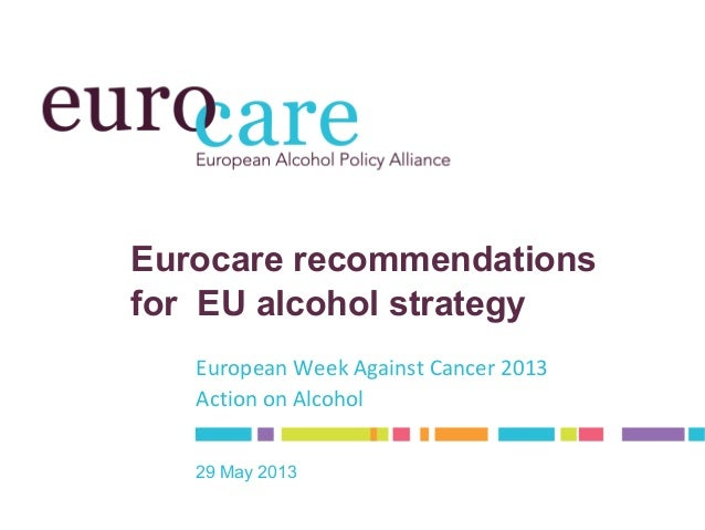 Eurocare recommendationsfor EU alcohol strategyEuropean Week Against Cancer 2013Action on Alcohol29 May 2013