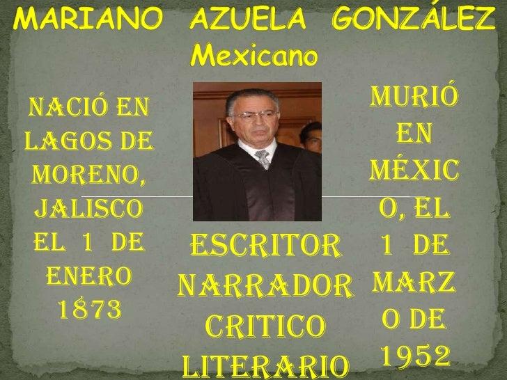 MARIANO  AZUELA  GONZÁLEZMexicano <br />Murió en México, el  1  de marzo de  1952  <br />Nació en Lagos de Moreno, Jalisco...