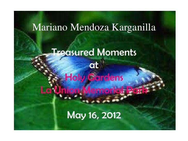 Mariano Mendoza Karganilla   Treasured Moments           at      Holy Gardens La Union Memorial Park       May 16, 2012