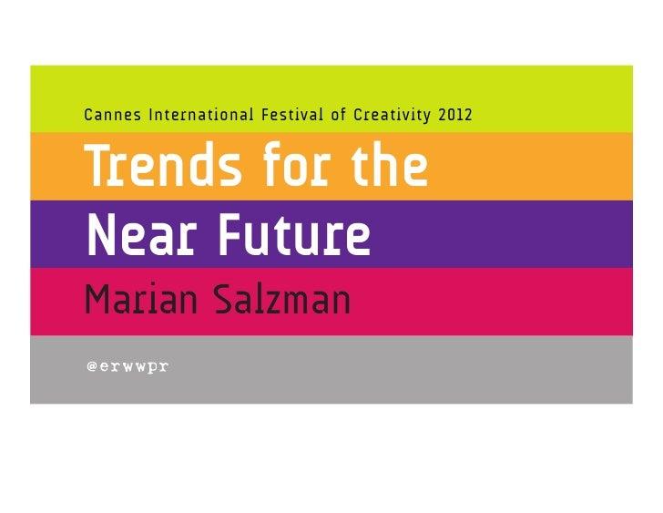 Cannes International Festival of Creativity 2012Trends for theNear FutureMarian Salzman